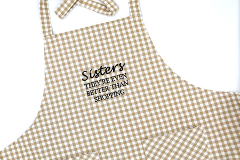 Sisters They're Even Better Than Shopping Apron in Hazelnut Gingham
