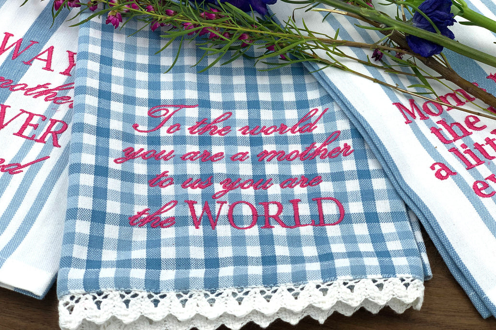 You are the WORLD Mothers Tea Towel