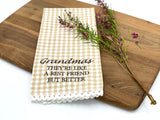 Grandmas They're Like a Best Friend but Better Tea Towel