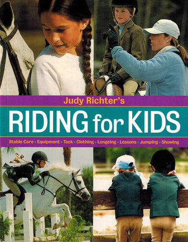 Buy Riding For Kids: Stable Care, Tack, Clothing, Longeing, Lessons, Jumping, Showing  BY JUDY RICHTER Online