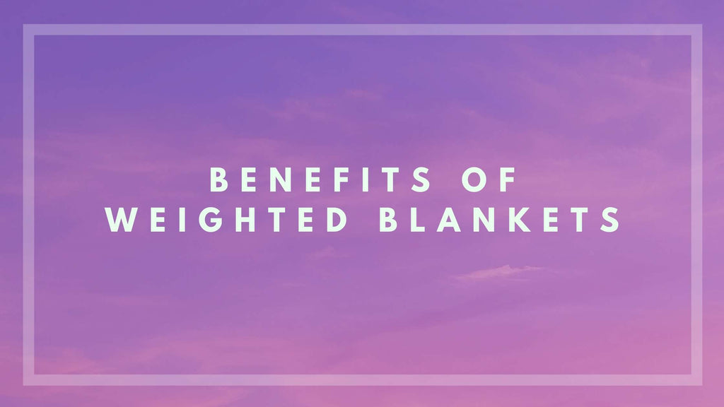 Benefits of Weighted Blanket Use