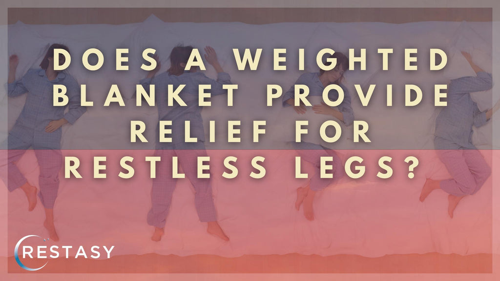 Does a Weighted Blanket Provide Relief for Restless Legs?