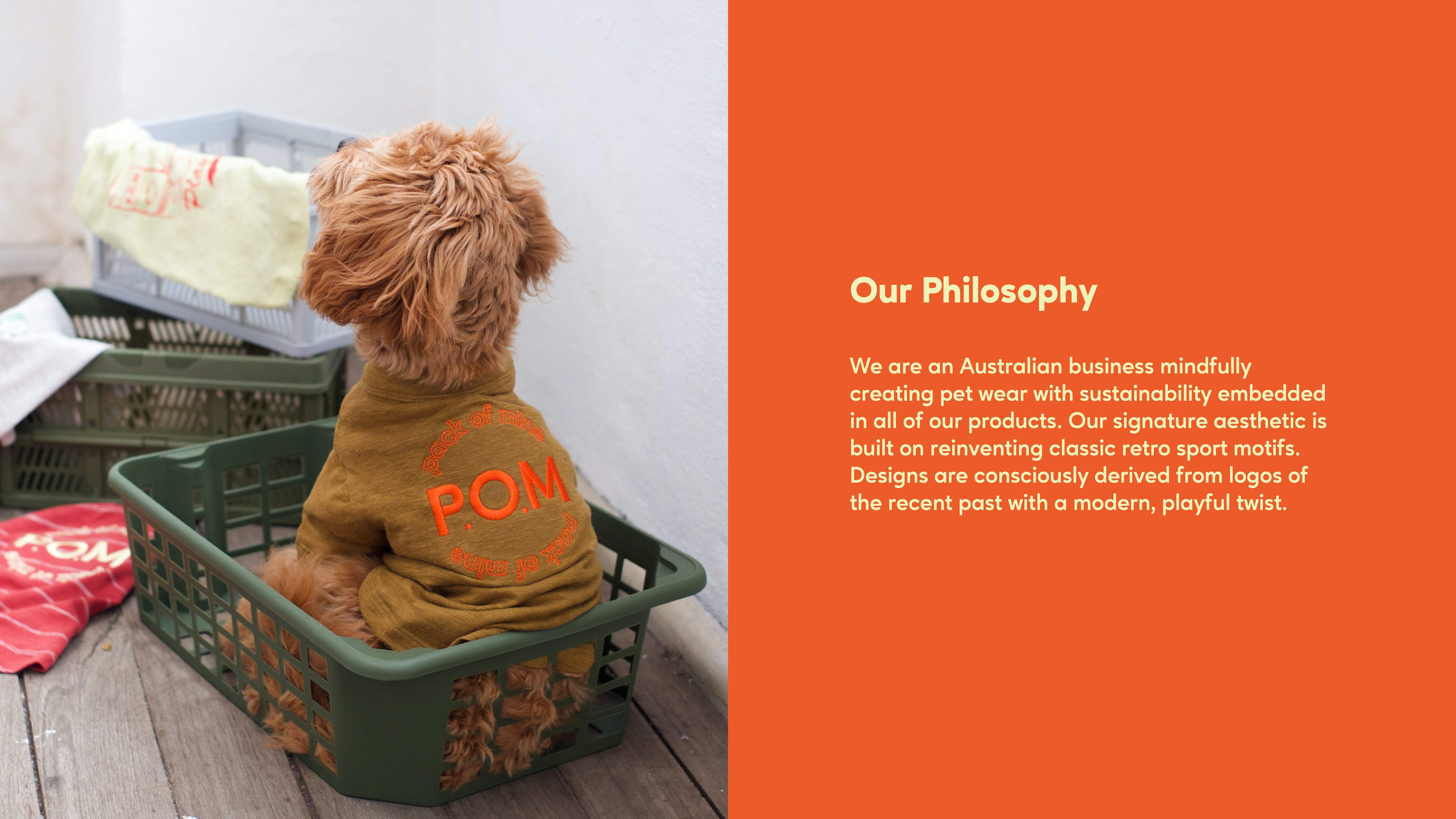 Our Philosophy We are an Australian business mindfully creating pet wear with sustainability embedded in all of our products. Our signature aesthetic is built on reinventing classic retro sport motifs. Designs are consciously derived from logos of the recent past with a modern, playful twist.