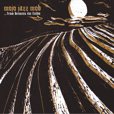 MOJO JAZZ MOB - From Between The Fields LP