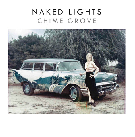 NAKED LIGHTS - chime grove LP