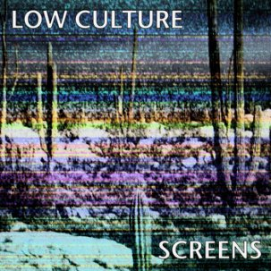 LOW CULTURE - screens LP