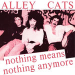 ALLEY CATS - nothing means nothing anymore 7""