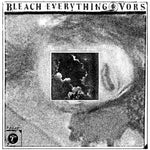 BLEACH EVERYTHING / VORS - Split 7""