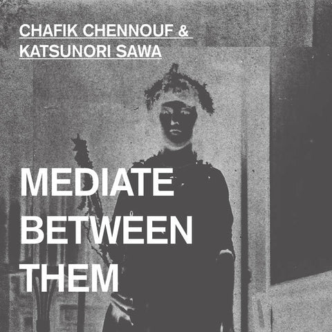 CHAFIK CHENNOUF & KATSUNORI SAWA - Mediate Between Them LP