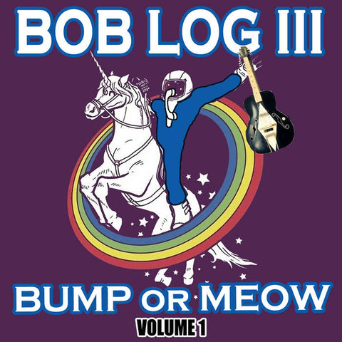 BOB LOG III - Bump Or Meow Volume 1 LP