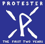 PROTESTER - the first two years LP