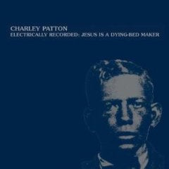 CHARLEY PATTON - electrically recorded: jesus is a dying-bed .. LP