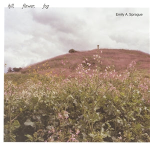 EMILY A. SPRAGUE - Hill, Flower, Fog LP