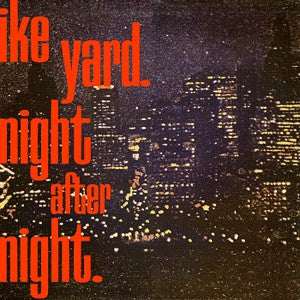 IKE YARD - Night After Night LP