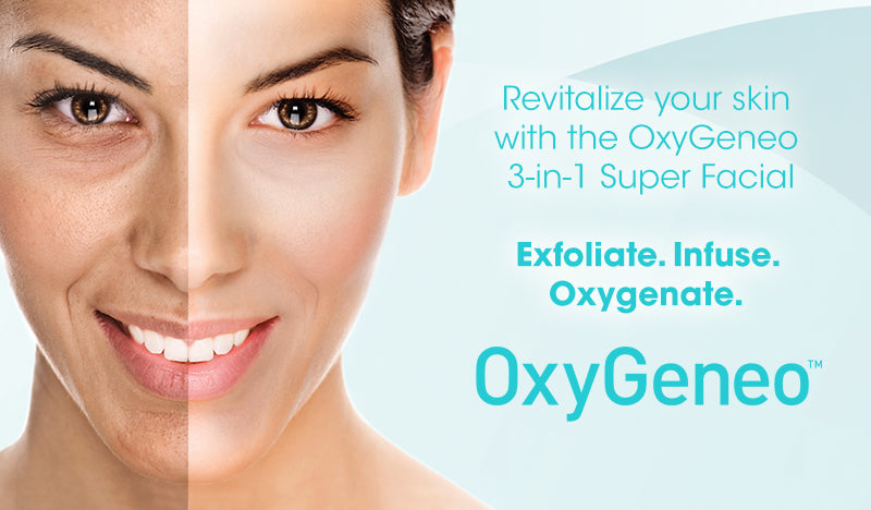 OxyGeneo™ Super Facial - Revitalize your skin with the OxyGeneo 3-in-1 Super Facial. Exfoliate. Infuse. Oxygenation.