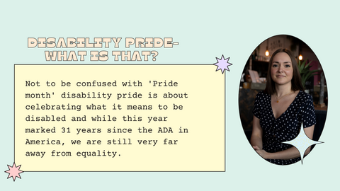 A mint back ground has cartoonish writing on the left that says 'what does disability pride mean to you'? There is a photo of co-founder Victoria a white woman with brown hair wearing a navy dress with white polka dots. The text box has a pale yellow back ground and says Not to be confused with 'Pride month' disability pride is about celebrating what it means to be disabled and while this year marked 31 years since the ADA in America, we are still very far away from equality.