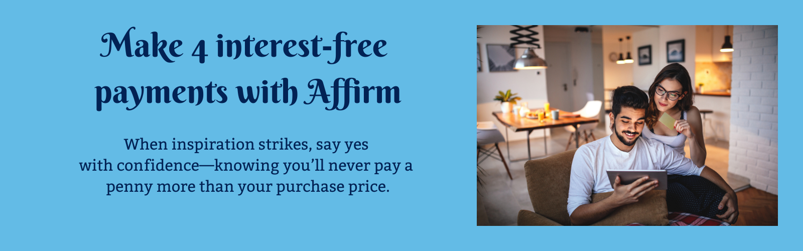 Make 4 interest-free payments with Affirm