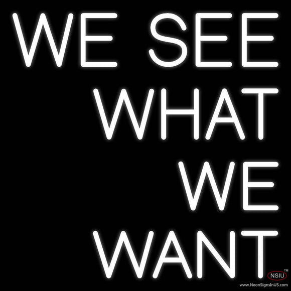 We See What We Want Real Neon Glass Tube Neon Sign