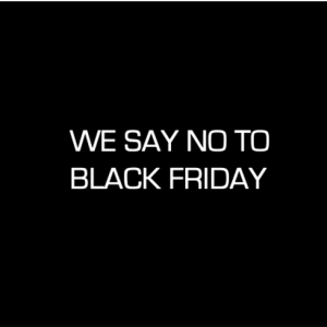 WE SAY NO TO BLACK FRIDAY, AND YOU?