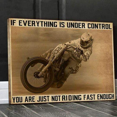 Motorcycles,Biker If everything is under control you are just not riding fast enough Canvas Wall Art #V