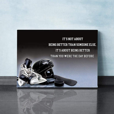 It's not about being better than someone Hockey Equipment Canvas Prints Wall Art