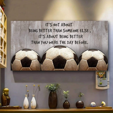 It's not about being better than someone else Soccer Canvas Prints Wall Art