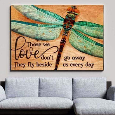 Customcat canvas Dragonfly Those we love don't go away they fly beside us every day canvas print #215