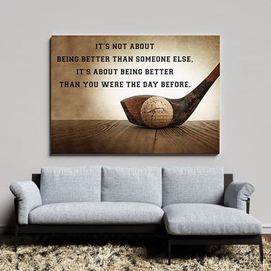 It's not about being better than someone Golf Canvas Prints Wall Art