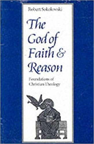 The God of Faith and Reason: Foundations of Christian Theology