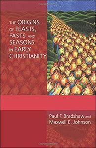 The Origins of Feasts,Fasts,and Seasons in Early Christianity