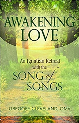 Awakening Love: An Ignatian Retreat with the Song of Songs