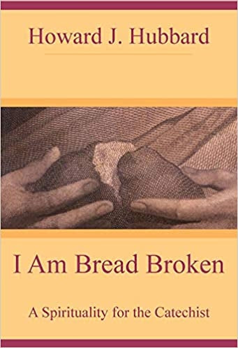 I Am Bread Broken: A Spirituality for the Catechist