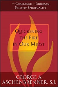Quickening the Fire in Our Midst: The Challenge of Diocesan Priestly S