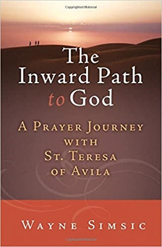 The Inward Path to God: A Prayer Journey with St. Teresa of Avila