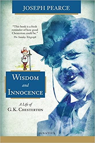Wisdom and Innocence: A Life of G.K. Chesterton