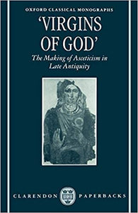 "Virgins of God"": The Making of Asceticism in Late Antiquity"