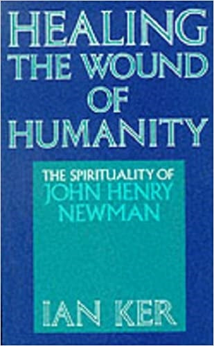 Healing the Wound of Humanity, The Spirituality of John Henry Newman