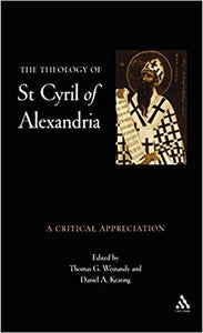 The Theology of St. Cyril of Alexandria: A Critical Appreciation