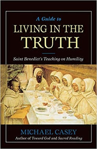 A Guide to Living In the Truth,St. Benedict's