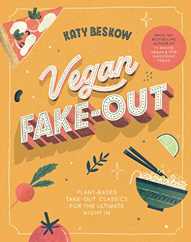 Vegan Fake-Out: Plant-Based Take-Out Classics for the Ultimate Night in