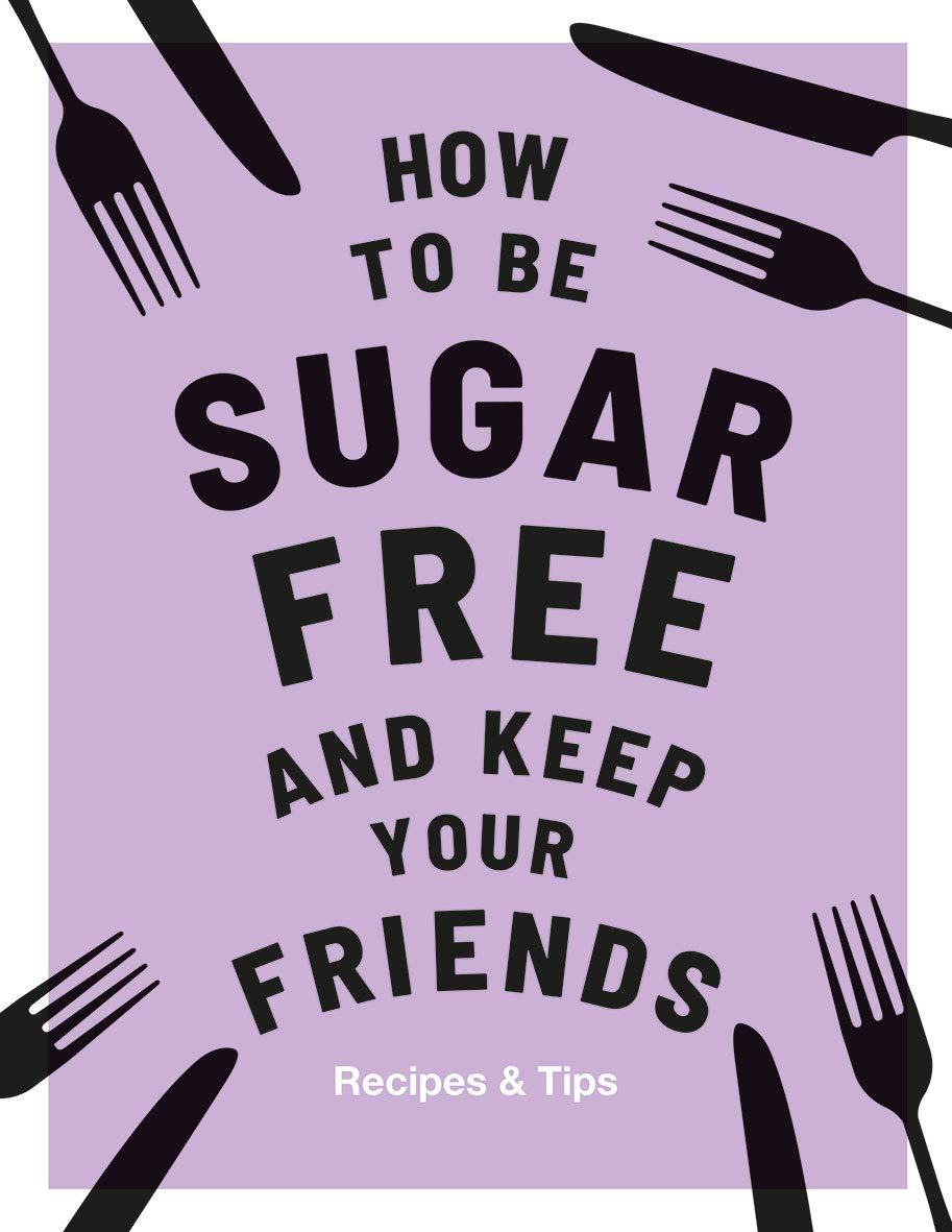 How to be Sugar Free and Keep your Friends