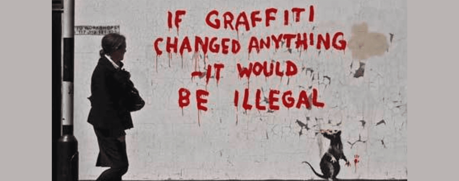 If Graffiti Changed Anything It Will Be Illegal