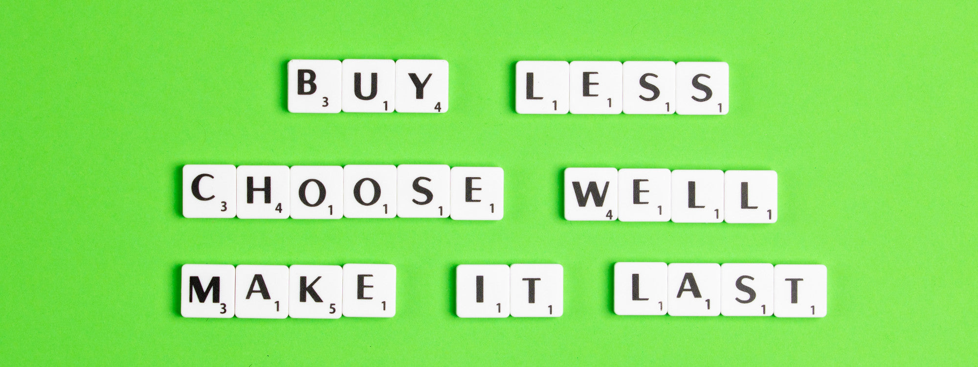 Conscious Living means buying less and making it last longer