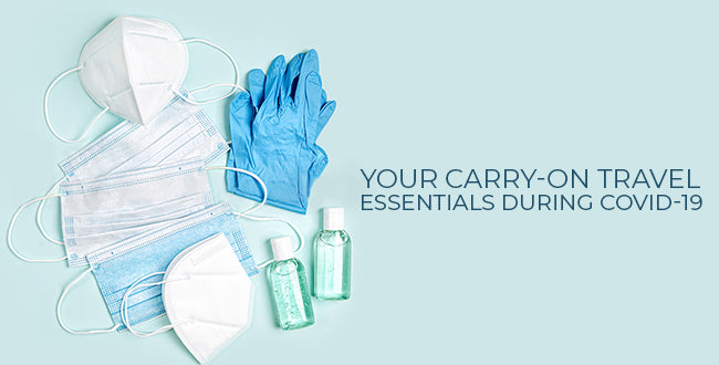 Your Carry-On Travel Essentials During COVID-19