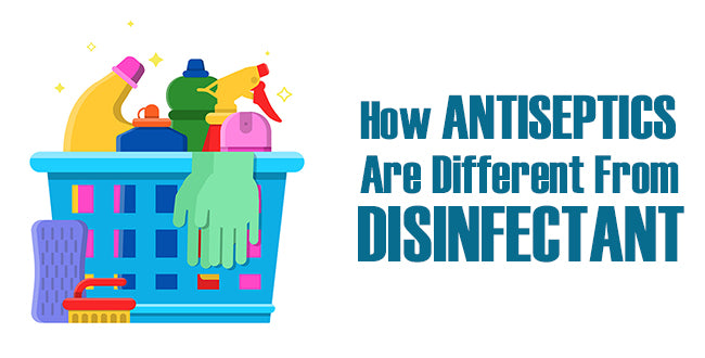 How Antiseptics Are Different From Disinfectant