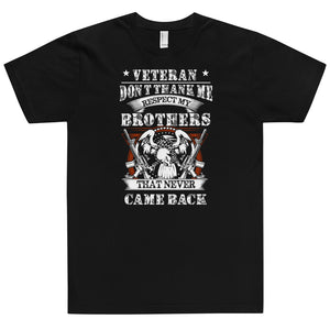 Veteran Don't Thank Me Respect My Brothers That Never Came Back Unisex T-Shirt Made in USA