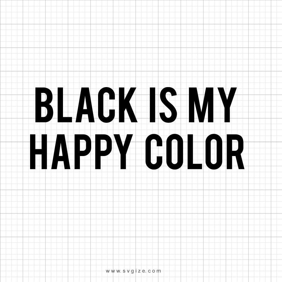 Black Is My Happy Color Svg Saying - svgize