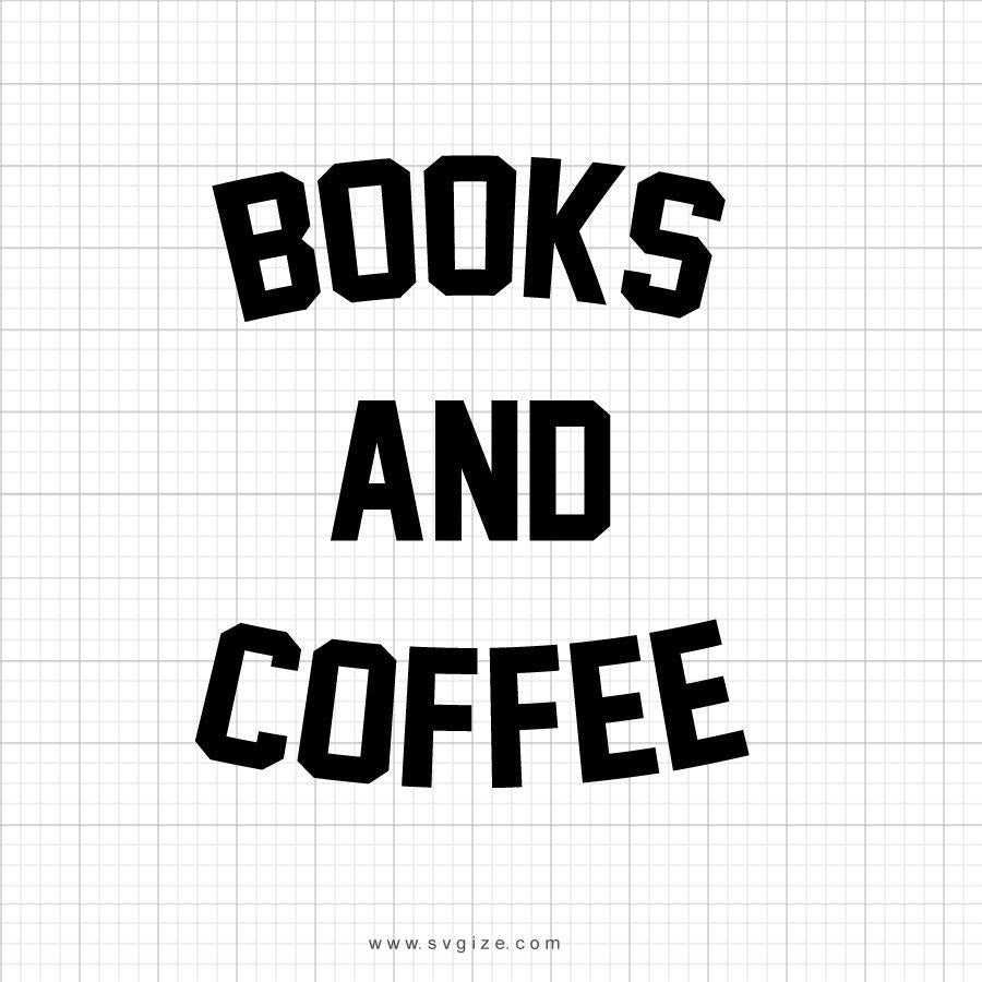 Books And Coffee Svg Saying - svgize