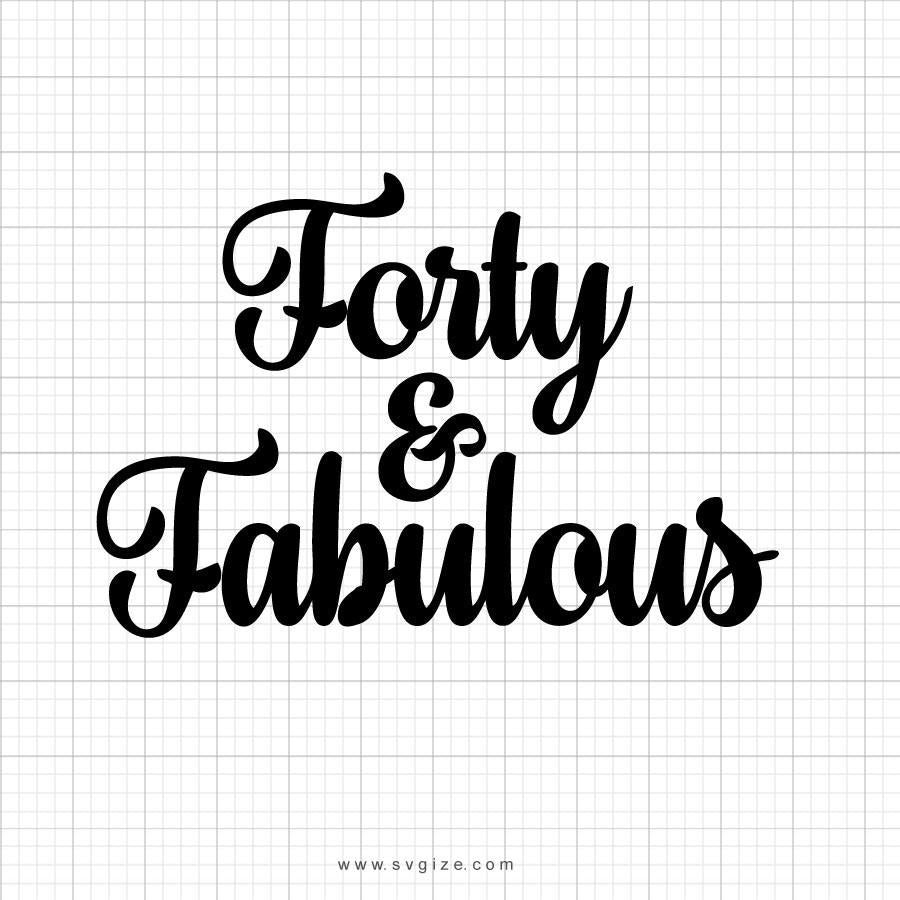 Forty And Fabulous Svg Saying - svgize