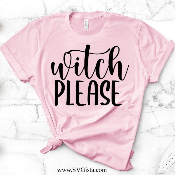 Witch Please Svg, SVG, Halloween SVG, Halloween Shirt Svg, Witch Svg, Witches Svg, Halloween SVG, Cricut File, Silhouette
